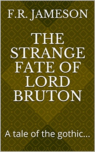 The Strange Fate of Lord Bruton: A tale of the gothic... (English Edition)