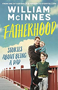 Fatherhood: Stories about being a dad by [McInnes, William]
