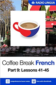 Coffee Break French 9: Lessons 41-45 - Learn French in your coffee break by [Lingua, Radio]