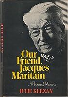 Our friend, Jacques Maritain: A personal memoir