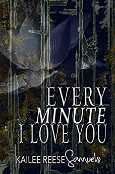 Every Minute I Love You (a Tomb of Ashen Tears Book 3) by [Samuels, Kailee Reese]