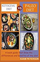KETOGENIC DIET VS PALEO DIET: A book guide that show the differences and benefits of the diet