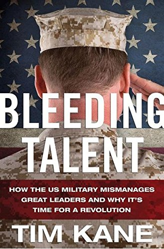 Download Bleeding Talent: How the US Military Mismanages Great Leaders and Why It's Time for a Revolution 0230391273