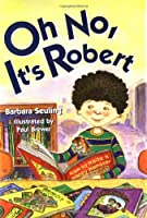 Oh No, It's Robert (Robert Books)