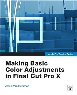 [Van Hurkman, Alexis]のApple Pro Training Series: Making Basic Color Adjustments in Final Cut Pro X (Apple Training)
