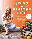 Living the Healthy Life: An 8 Week Plan for Letting Go of Unhealthy Dieting Habits and Finding a Balanced Approach to Weight L..