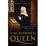 Uncrowned Queen: The Life of Margaret Beaufort, Mother of the Tudors