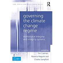 Governing the Climate Change Regime: Institutional Integrity and Integrity Systems (Law, Ethics and Governance)
