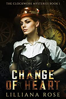 Change of Heart (Clockwork Mysteries Book 1) by [Rose, Lilliana]