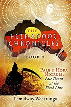 [Weeatunga, Pemulwuy]のThe Fethafoot Chronicles: Pale n Hora Nigrum: Pale Death At the Black Line (English Edition)