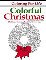Coloring for Life Colorful Christmas: Christmas Coloring Book for Grown-ups
