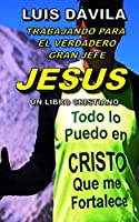 TRABAJANDO PARA EL GRAN JEFE JESUS (UN LIBRO CRISTIANO)