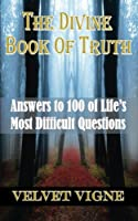 The Divine Book of Truth: Answers to 100 of Life's Most Difficult Questions (Divine Poetry, Prophecy & Words of Wisdom)
