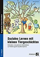 Soziales Lernen mit kleinen Tiergeschichten: Methoden und praktische Arbeitsblaetter zur Foerderung der Sozialkompetenz (1. bis 3. Klasse)