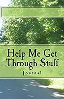 Help Me Get Through Stuff Journal