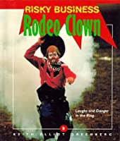 Rodeo Clown: Laughs and Danger in the Ring (Risky Business)