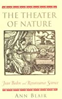 The Theater of Nature: Jean Bodin and Renaissance Science (Princeton Legacy Library)