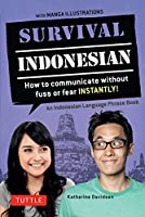 Survival Indonesian: How to Communicate Without Fuss or Fear Instantly! (Indonesian Phrasebook & Dictionary) (Survival Series)