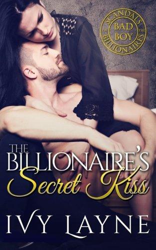 Download The Billionaire's Secret Kiss (Scandals of the Bad Boy Billionaires) 0990687597