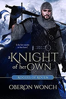 A Knight of Her Own (Rogues of Rouen) by [Wonch, Oberon]