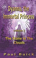 Dyanna, the Immortal Princess: The Stone in The Clouds
