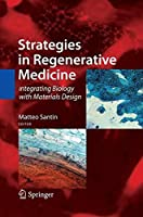 Strategies in Regenerative Medicine: Integrating Biology with Materials Design