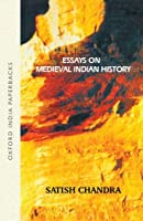 Essays on Medieval Indian History (Oxford India Collection (Paperback))
