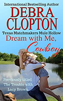 DREAM WITH ME, COWBOY: The Trouble With Lacy Brown (Texas Matchmakers Book 1) by [Clopton, Debra]