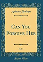 Can You Forgive Her, Vol. 1 (Classic Reprint)