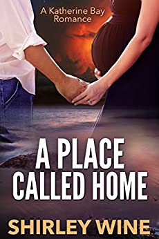 A Place Called Home (A Katherine Bay Romance Book 4) by [Wine, Shirley]