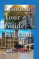 London Tour Guide, England: Travel and Tourism