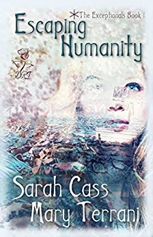 Escaping Humanity (The Exceptionals Book 1) by [Cass, Sarah, Terrani, Mary]