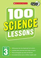 100 Science Lessons: Year 3 (100 Lessons - New Curriculum)