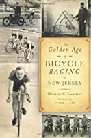The Golden Age of Bicycle Racing in New Jersey: The Final Chapter of the Golden Age of Cycling (Sports)