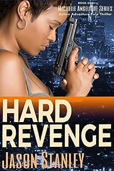 Hard Revenge: Action Adventure Pulp Thriller Book #1 (Michelle Angelique) by [Stanley, Jason]