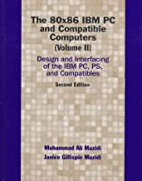 The 80X86 IBM PC and Compatible Computers: Design and Interfacing of the IBM Pc, Ps, and Compatibles (Design & Interfacing of IBM PC & Compatible Computers)