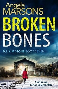 Broken Bones: A gripping serial killer thriller (Detective Kim Stone Crime Thriller Series Book 7) by [Marsons, Angela]