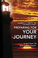 Preparing for Your Journey: It Ain't Over, Till God Says It's Over!!!