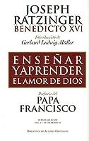 Enseñar y aprender el amor de Dios : con ocasión del 65 aniversario de la ordenación sacerdotal del Papa emérito