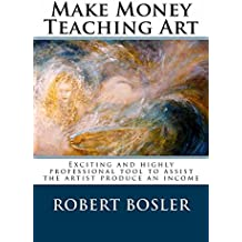 Make Money Teaching Art: Exciting and highly professional tool to assist the artist produce an income