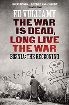 The War is Dead, Long Live the War: Bosnia: the Reckoning by [Vulliamy, Ed]
