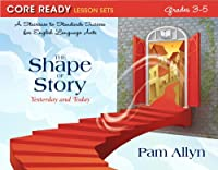 Core Ready Lesson Sets for Grades 3 to 5: The Shape of Story: Contemporary and Classical (Core Ready Series)