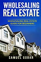 Wholesaling Real Estate Guide for Beginners