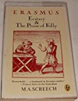 Erasmus: Ecstasy and the Praise of Folly (Peregrine Books)