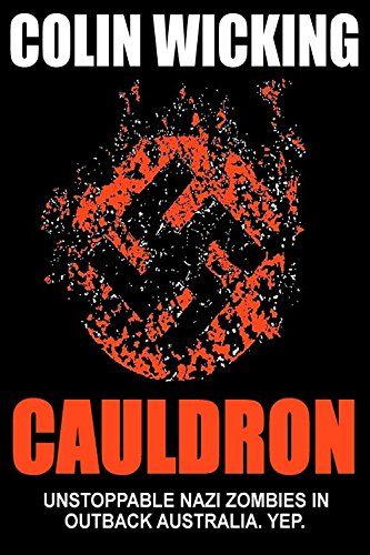 Cauldron unstoppable nazi zombies in outback australia yep ebook cauldron unstoppable nazi zombies in outback australia yep by wicking colin fandeluxe Image collections