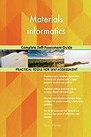 Materials Informatics Complete Self-Assessment Guide