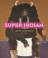 Super Indian: Fritz Scholder 1967-1980