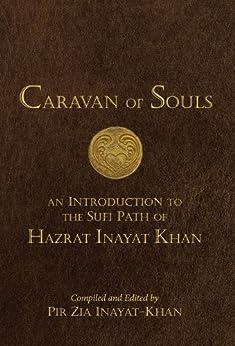 Caravan of Souls: An Introduction to the Sufi Path of Hazrat Inayat Khan by [Pir Zia Inayat-Khan]