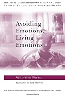 Avoiding Emotions, Living Emotions (The New Library of Psychoanalysis)