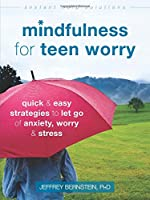Mindfulness for Teen Worry: Quick & Easy Strategies to Let Go of Anxiety, Worry, & Stress (Instant Help Solutions)